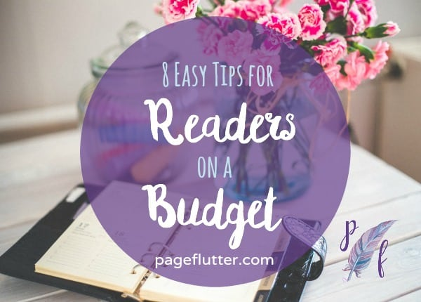 8 Easy Tips for Readers on a Budget | pageflutter.com| Expensive bestsellers and new releases can take a toll on your budget. These are great tricks to feed your book habit!