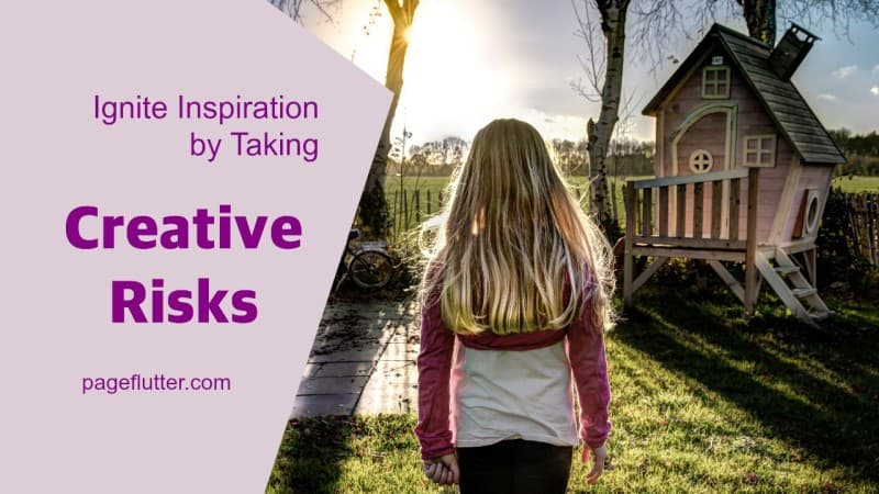 Ignite your inspiration by taking creative risks