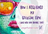 How I Reclaimed My Creative Time (and you should, too!) | pageflutter.com | Its hard to juggle family, creative hobbies, writing, and blogging. This mom took back her time|