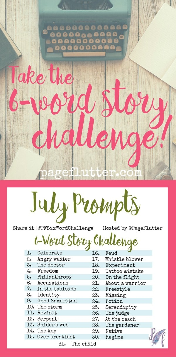 July Prompts! Take the 6-word story challenge to add some creativity to your day with 6-word stories & micro-poetry! #PFSixWordChallenge