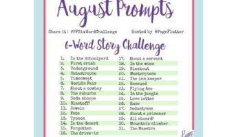 August Prompts: 6-Word Story Challenge! (#PFSixWordChallenge)