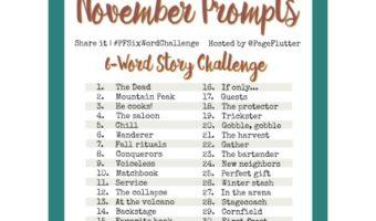 November Prompts: 6-Word Story Challenge (#PFSixWordChallenge)