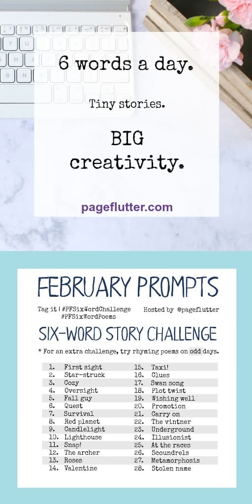 February prompts for Page Flutter's six-word story challenges. Fun & inspiring!