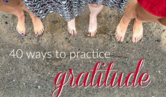 40 Ways to Practice Gratitude for Yourself and Others